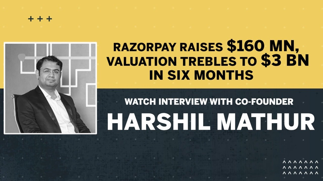 Razorpay raises $160 mn, valuation high pitches to $3 bn in a half year: Watch meet with prime supporter Harshil Mathur